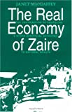 The Real Economy of Zaire : The Contribution of Smuggling and Other Unofficial Activities to National Wealth, MacGaffey, Janet, 0812213653