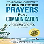 The 100 Most Powerful Prayers for Communication: Build Rapport, Earn Trust, and Establish a Relationship That Lasts a Lifetime | Toby Peterson