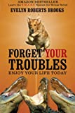 Forget Your Troubles, Evelyn Roberts Brooks, 144866733X