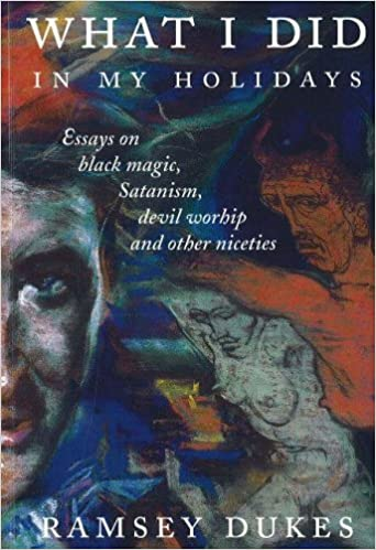 what i did in my holidays essays on black magic satanism devil  what i did in my holidays essays on black magic satanism devil worship and other niceties amazon co uk ramsey dukes 9781869928520 books
