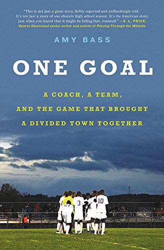 One Goal: A Coach, a Team, and the Game That Brought a Divided Town Together (Coach Soccer Team)
