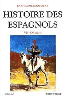 Histoire des espagnols, VIe-XXe siècle par Bennassar