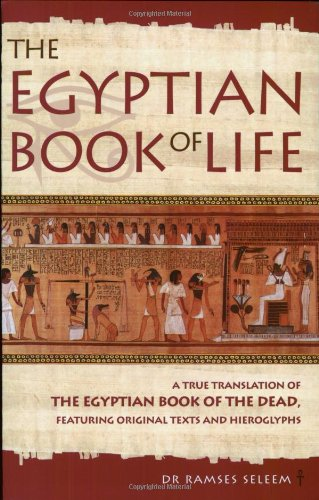 The Egyptian Book of Life: A True Translation of the Egyptian Book of the Dead, Featuring Original Texts and Hieroglyphs