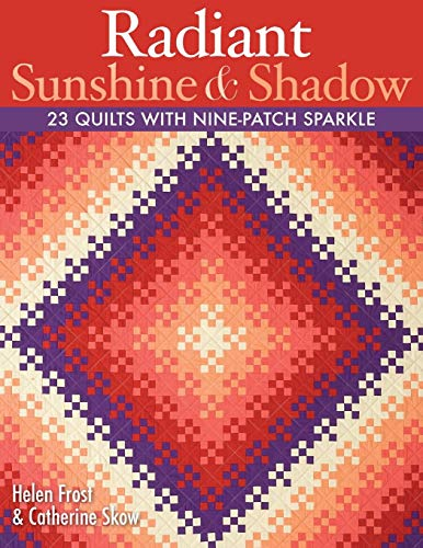 (Radiant Sunshine & Shadow: 23 Quilts with Nine-Patch)