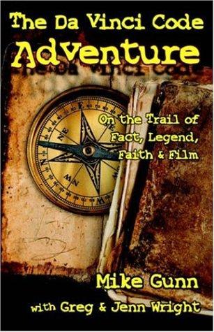 The Da Vinci Code Adventure: On the Trail of Fact, Legend, Faith, & Film pdf