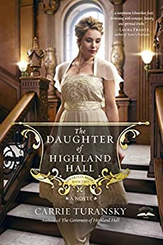 The Daughter of Highland Hall: A Novel (Edwardian Brides Book 2) by [Turansky, Carrie]
