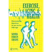 Exercise, Aging and Health: Overcoming Barriers to an Active Old Age