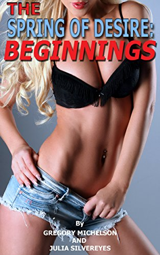 The Spring of Desire: Beginnings (The Secret of the Spring Book 1)