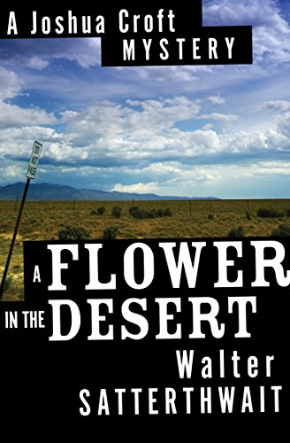 A Flower in the Desert: A Joshua Croft Mystery (The Joshua Croft Mysteries Book 3)