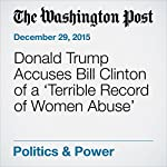 Donald Trump Accuses Bill Clinton of a 'Terrible Record of Women Abuse' | Jenna Johnson