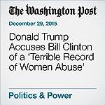 Donald Trump Accuses Bill Clinton of a 'Terrible Record of Women Abuse' | Jenna Johnson
