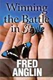 Winning the Battle in Style, Fred Anglin, 1451287879