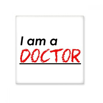 Quote I Am A Doctor Ceramic Bisque Tiles Bathroom Decor Kitchen