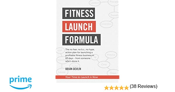 Amazon fitness launch formula the no fear no bs no hype amazon fitness launch formula the no fear no bs no hype action plan for launching a profitable fitness business in 60 days from someone whos malvernweather Choice Image