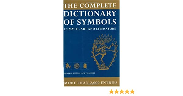 The Complete Dictionary Of Symbols In Myth Art And Literature