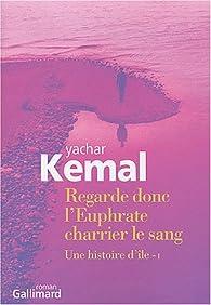 Une histoire d'île, Tome 1 : Regarde donc l'Euphrate charrier le sang par Yachar Kemal