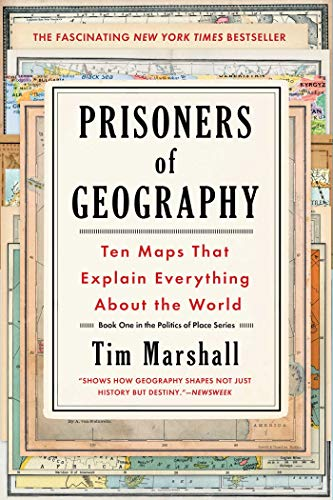 Prisoners of Geography: Ten Maps That Explain Everything About the World (Politics of Place Book 1)