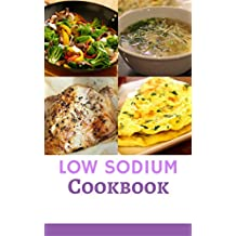 Low Sodium Cookbook: Delicious And Healthy Low Sodium Diet Recipes For Healthy Kidneys (Renal Diet Cookbook Book 1)