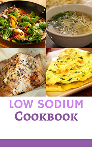 Low Sodium Cookbook: Delicious And Healthy Low Sodium Diet Recipes For Healthy Kidneys (Renal Diet Cookbook Book 1) by James Andrews