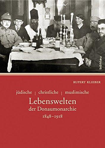 jüdische - christliche - muslimische Lebenswelten der Donaumonarchie: 1848-1918.
