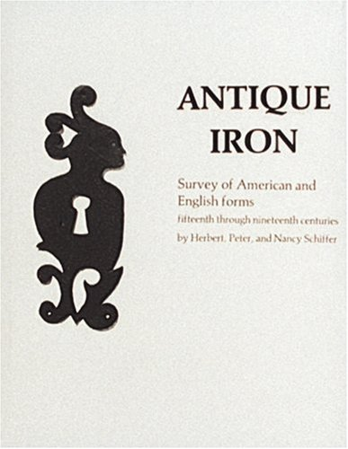 Antique Iron, English and American: 15th Century Through 1850 (348P) ()