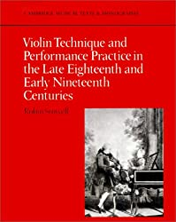Violin Technique and Performance Practice in the Late Eighteenth and Early Nineteenth Centuries (Cambridge Musical Texts and Monographs)