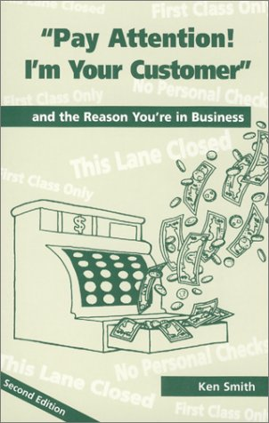 Pay Attention! I'm Your Customer ... and the Reason You're in Business ebook