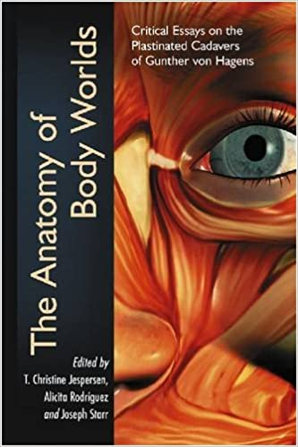 the anatomy of body worlds critical essays on the plastinated  the anatomy of body worlds critical essays on the plastinated cadavers of gunther von hagens