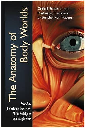 the anatomy of body worlds critical essays on the plastinated  the anatomy of body worlds critical essays on the plastinated cadavers of gunther von hagens