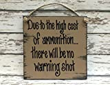 Outdoor HUMOR SIGN Due to the high cost of AMMUNITION there will be NO WARNING SHOT Reclaimed Wall Hanging Welcome Go Away offers
