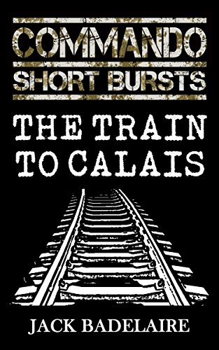 The Train to Calais (COMMANDO: Short Bursts Book 1) - Calais Single