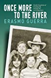 Once More to the River: Family Snapshots of Growing up, Getting Out and Going Back, Erasmo Guerra, 1480223735