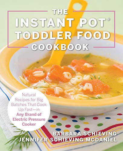The Instant Pot Toddler Food Cookbook: Wholesome Recipes Tha