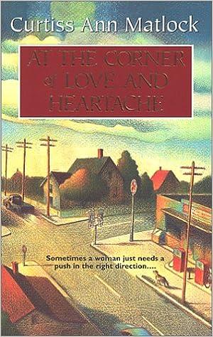 At the Corner Of Love and Heartache  Amazon.ca  Curtiss Ann Matlock  Books 45718b90d0a