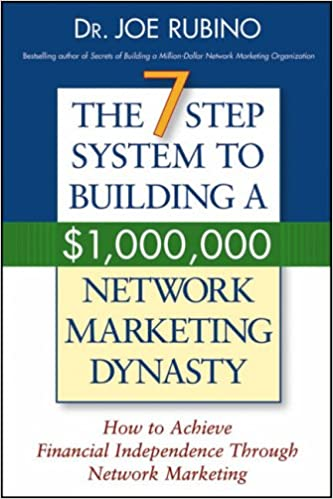 The 7-Step System to Building a $1, 000, 000 Network Marketing Dynasty: How to Achieve Financial Independence Through Network Marketing