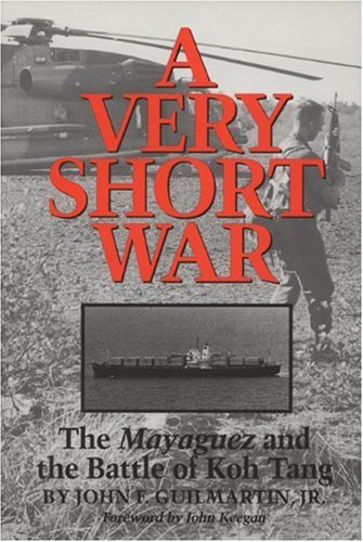 A Very Short War: The Mayaguez and the Battle of Koh Tang [Texas A & M University Military History]