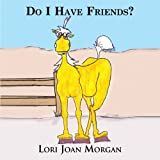 Do I Have Friends?, Lori Joan Morgan, 146690481X