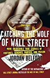 img - for Catching the Wolf of Wall Street: More Incredible True Stories of Fortunes, Schemes, Parties, and Prison book / textbook / text book