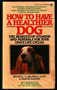 Mass Market Paperback How to Have a Healthier Dog : The Benefits of Vitamins and Minerals for Your Dog's Life Cycles Book