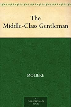The Middle-Class Gentleman by [Molière]
