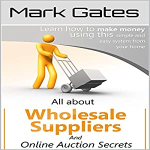 All About Wholesale Suppliers and Online Auction Secrets Audiobook