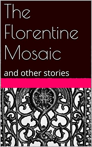 - The Florentine Mosaic: and other stories