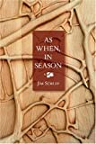 As When, in Season, Jim Schley, 1934851000