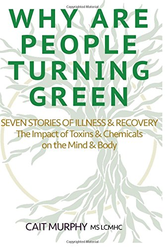 Download Why Are People Turning Green: Seven Stories of Illness and Recovery; The Impact of Toxins and Chemicals on the Mind and Body ebook