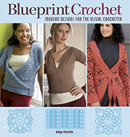 Blueprint Crochet: Modern Designs for the Visual Crocheter by [Chachula, Robyn]