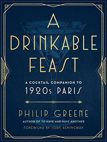 A Drinkable Feast: A Cocktail Companion to 1920s Paris by Philip Greene
