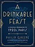 A Drinkable Feast: A Cocktail Companion to 1920s