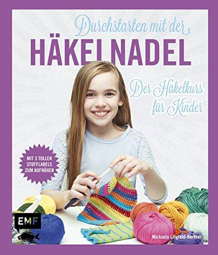 Durchstarten mit der Häkelnadel: Der Häkelkurs für Kinder - Mit drei ...