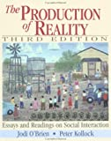 The Production of Reality : Essays and Readings on Social Interaction, O'Brien, Jodi and Kollock, Peter, 0803968795