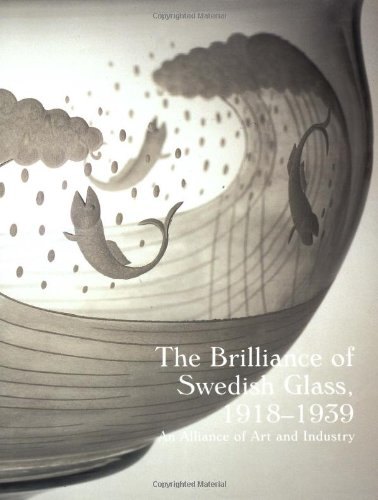 The Brilliance of Swedish Glass, 1918-1939: An Alliance of Art and Industry by Yale University Press